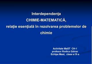 Interdependen?a  CHIMIE-MATEMATIC?,  rela?ie esen?ial? �n rezolvarea problemelor de chimie
