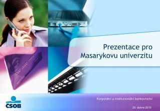 Prezentace pro Masarykovu univerzitu