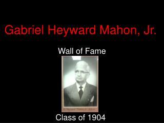 Gabriel Heyward Mahon, Jr.