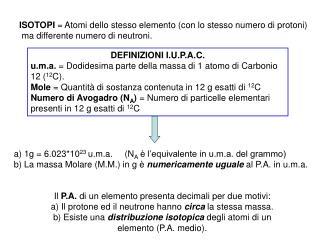 ISOTOPI  = Atomi dello stesso elemento (con lo stesso numero di protoni)