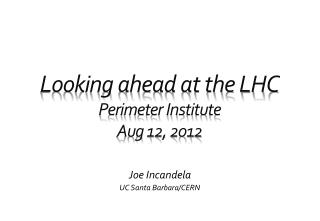 Looking  ahead at the LHC P erimeter Institute Aug 12, 2012