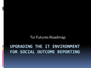 Upgrading the IT Environment for Social Outcome Reporting