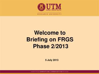 Welcome to  Briefing on FRGS   Phase 2/2013