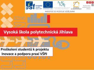 Pro�kolen� student? k projektu  Inovace a podpora prax� V�PJ