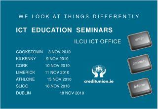 W E   L O O K   A T   T H I N G S   D I F F E R E N T L Y ICT  EDUCATION  SEMINARS