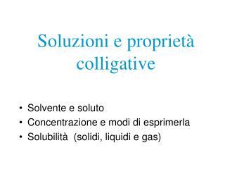 Solvente e soluto Concentrazione e modi di esprimerla Solubilit�  (solidi, liquidi e gas)