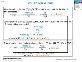 Quante moli di glucosio (C 6 H 12 O 6  PM = 180) sono costituite da 36 g di  tale composto?