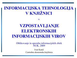 INFORMACIJSKA TEHNOLOGIJA V KNJIŽNICI in VZPOSTAVLJANJE ELEKTRONSKIH INFORMACIJSKIH VIROV