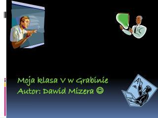 Moja klasa V w Grabinie Autor: Dawid Mizera  