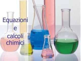 Equazioni  e calcoli chimici
