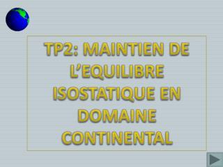 TP2: MAINTIEN DE L'EQUILIBRE ISOSTATIQUE EN DOMAINE CONTINENTAL