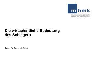 Die wirtschaftliche Bedeutung  des Schlagers  Prof. Dr. Martin Lücke