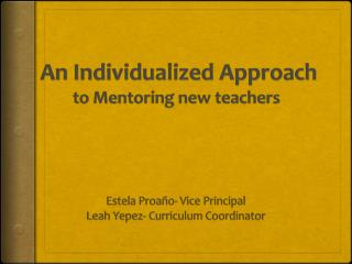 An Individualized Approach  to Mentoring new teachers
