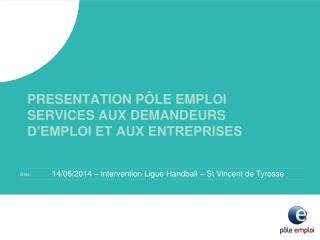 PRESENTATION PÔLE EMPLOI SERVICES AUX DEMANDEURS D'EMPLOI ET AUX ENTREPRISES