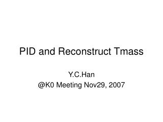PID and Reconstruct Tmass