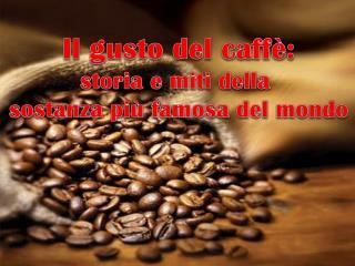 Il gusto del caffè: storia e miti della  sostanza più famosa del mondo