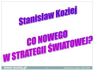 Stanisław Koziej CO NOWEGO  W STRATEGII ŚWIATOWEJ?