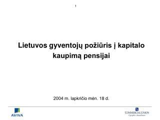 Lietuvos gyventoj ų požiūris į kapitalo  kaupimą pensijai 2004 m. lapkričio mėn.  18  d.
