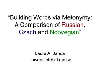"""Building Words via Metonymy: A Comparison of  Russian ,  Czech  and  Norwegian """
