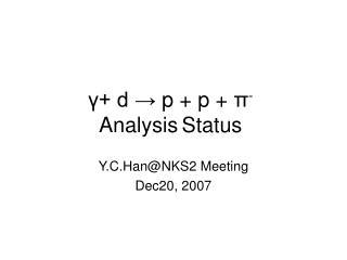 γ + d →  p + p +  π - Analysis Status