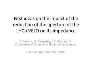 First ideas on the impact of the reduction of the aperture of the  LHCb  VELO on its impedance