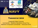 CaptainN Gilles Couturier Commander   Maritime Operations Group Four  Maritime Component Commander   Vancouver 2010