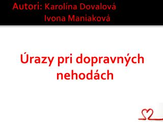 Autori:  Karolína Dovalová                  Ivona Maniaková