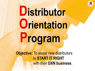 Objective: To assist new distributors                   to START IT RIGHT                   with their DXN business.