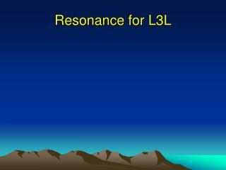 Resonance for L3L