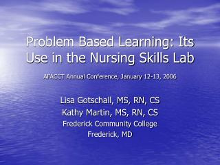 Problem Based Learning: Its Use in the Nursing Skills Lab AFACCT Annual Conference, January 12-13, 2006