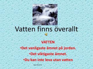 Vatten finns �verallt