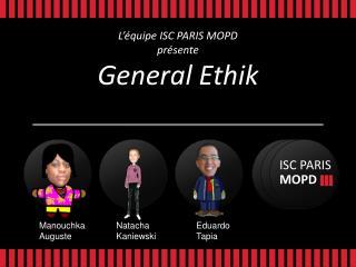 L'équipe ISC PARIS MOPD  présente General Ethik