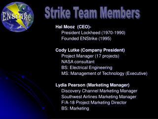 Hal Mooz  (CEO)-  President Lockheed (1970-1990) Founded ENStrike (1995)