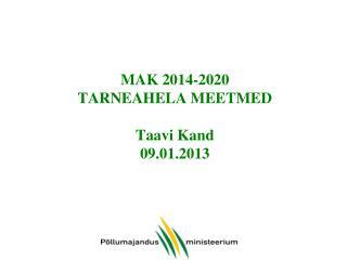 MAK 2014-2020 TARNEAHELA MEETMED Taavi Kand 09.01.2013