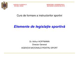 Curs de formare  a instructorilor sportivi Elemente de legislaţie sportivă Dr. Arthur HOFFMANN
