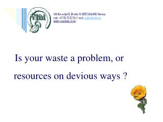 Is your waste a problem, or  resources on devious ways ?