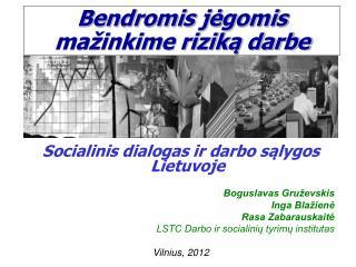 Socialinis dialogas ir darbo sąlygos Lietuvoje  Boguslavas Gruževskis Inga Blažienė