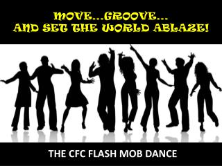 MOVE…GROOVE… AND SET THE WORLD ABLAZE!