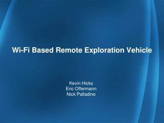 Wi-Fi Based Remote Exploration Vehicle