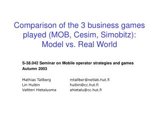 Comparison of the 3 business games played (MOB, Cesim, Simobitz):  Model vs. Real World