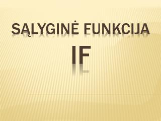 Sąlyginė funkcija  IF