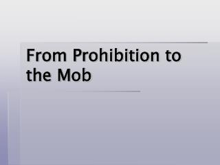From Prohibition to the Mob