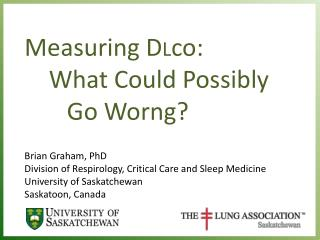 Measuring DLco:     What Could Possibly        Go Worng   Brian Graham, PhD Division of Respirology, Critical Care and S