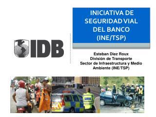 INICIATIVA DE SEGURIDAD VIAL  DEL BANCO (INE/TSP)