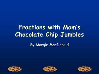 Fractions with Mom's Chocolate Chip Jumbles