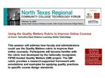 Using the Quality Matters Rubric to Improve Online Courses ed bowen, Executive Dean Distance Learning, Dallas TeleColleg