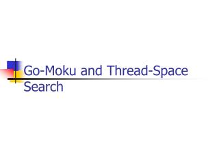 Go-Moku and Thread-Space Search