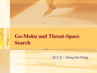 Go-Moku and Threat-Space Search