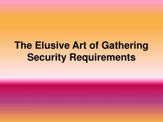 The Elusive Art of Gathering Security Requirements