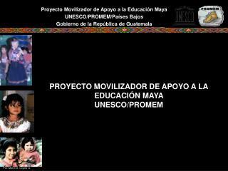 PROYECTO MOVILIZADOR DE APOYO A LA EDUCACI N MAYA  UNESCO
